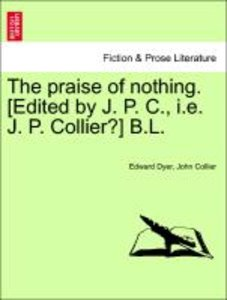 The praise of nothing. [Edited by J. P. C., i.e. J. P. Collier?]