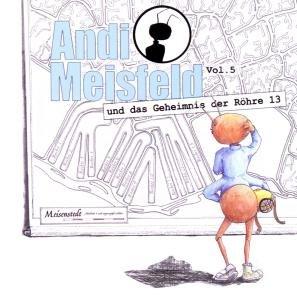 Andi Meisfeld 05 und das Geheimnis der Röhre 13