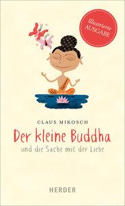 Der kleine Buddha und die Sache mit der Liebe. Illustrierte Ausg
