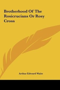 Brotherhood Of The Rosicrucians Or Rosy Cross