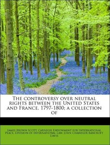 The controversy over neutral rights between the United States an