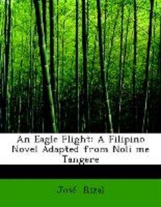 An Eagle Flight: A Filipino Novel Adapted from Noli me Tangere