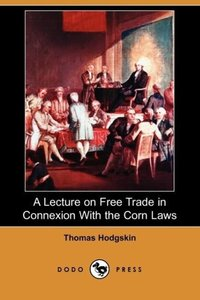 A Lecture on Free Trade in Connexion with the Corn Laws (Dodo Pr