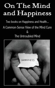 On the Mind and Happiness.... A Common-Sense View of The Mind-Cu