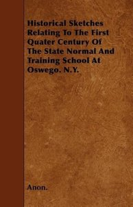 Historical Sketches Relating To The First Quater Century Of The