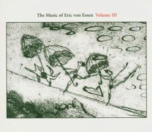 The Music of Eric von Essen Vol.3