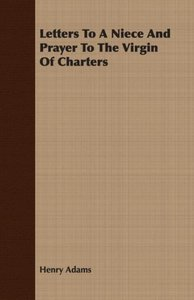 Letters To A Niece And Prayer To The Virgin Of Charters
