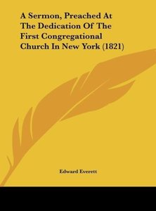 A Sermon, Preached At The Dedication Of The First Congregational