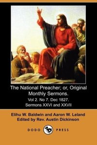 The National Preacher; Or, Original Monthly Sermons. Vol 2. No 7