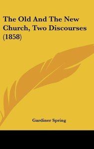 The Old And The New Church, Two Discourses (1858)