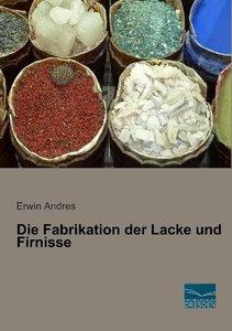 Die Fabrikation der Lacke und Firnisse