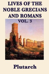 Lives of the Noble Grecians and Romans Vol. 3