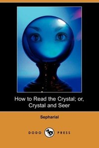How to Read the Crystal; Or, Crystal and Seer (Dodo Press)