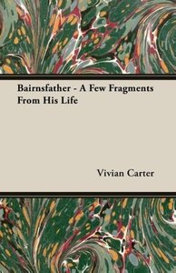 Bairnsfather - A Few Fragments From His Life