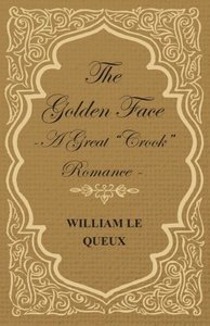 The Golden Face - A Great Crook Romance