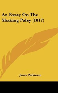 An Essay On The Shaking Palsy (1817)