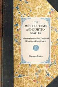 American Scenes and Christian Slavery; A Recent Tour of Four Tho