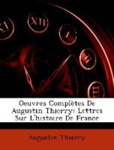 Oeuvres Complètes De Augustin Thierry: Lettres Sur L'histoire De