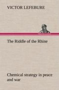 The Riddle of the Rhine; chemical strategy in peace and war