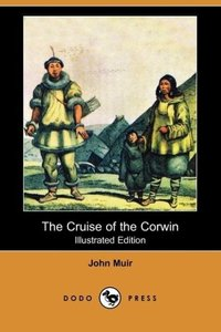 The Cruise of the Corwin (Illustrated Edition) (Dodo Press)
