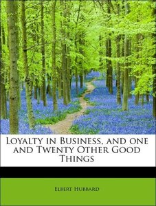 Loyalty in Business, and one and Twenty Other Good Things