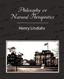Philosophy or Natural Therapeutics - Henry Lindlahr