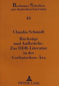 Rückzüge und Aufbrüche.- Zur DDR-Literatur in der Gorbatschow-Är