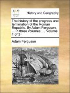 The history of the progress and termination of the Roman Republi