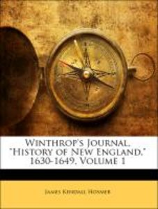 "Winthrop's Journal, ""History of New England,"" 1630-1649, Volume"