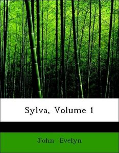 Sylva, Volume 1