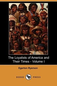 The Loyalists of America and Their Times - Volume I (Dodo Press)