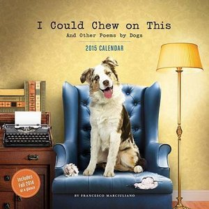 I Could Chew on This Calendar: And Other Poems by Dogs