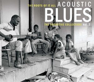 The Roots Of It All; Acoustic Blues - The Definitive Collection!