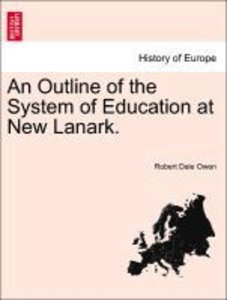 An Outline of the System of Education at New Lanark.