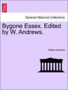 Bygone Essex. Edited by W. Andrews.