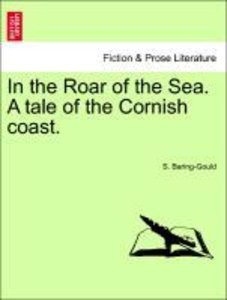 In the Roar of the Sea. A tale of the Cornish coast, vol. III