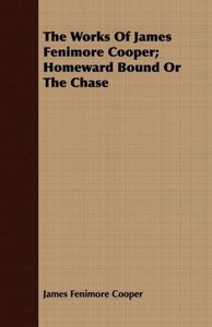 The Works of James Fenimore Cooper; Homeward Bound or the Chase