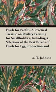Fowls for Profit - A Practical Treatise on Poultry Farming for S