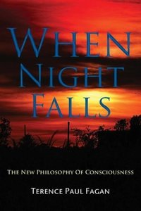 When Night Falls: The New Philosophy of Consciousness