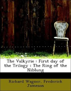 The Valkyrie : First day of the Trilogy : The Ring of the Niblun