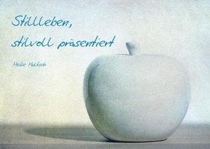 Stillleben, stilvoll präsentiert (Posterbuch DIN A2 quer)
