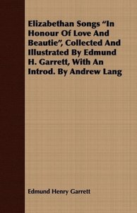 Elizabethan Songs in Honour of Love and Beautie, Collected and I