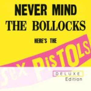 Never Mind The Bollocks (2012 Remastered) DLX Edt