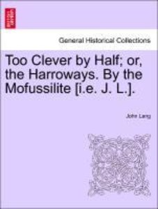 Too Clever by Half; or, the Harroways. By the Mofussilite [i.e.
