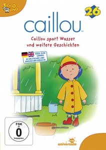 Caillou 26: Caillou spart Wasser u weitere Geschic