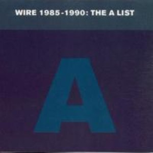 Wire 1985-1990: The A List