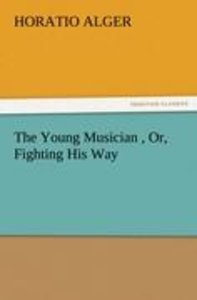 The Young Musician , Or, Fighting His Way