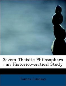 Sevem Theistic Philosophers : an Historico-critical Study