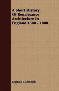 A Short History Of Renaissance Architecture In England 1500 - 18