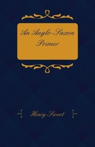 An Anglo-Saxon Primer - With Grammar, Notes, and Glossary